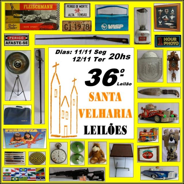 36º LEILÃO SANTA VELHARIA ANTIQUES, COLECIONISMO & OPORTUNIDADES - 11 e 12 de Novembro - 20hs